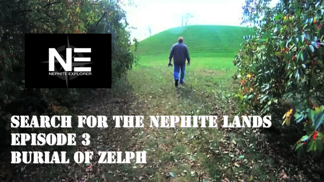 Search for the Nephite Lands 3: Burial of Zelph