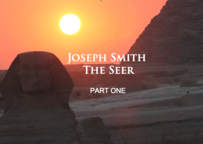 Joseph Smith the Seer – Part I