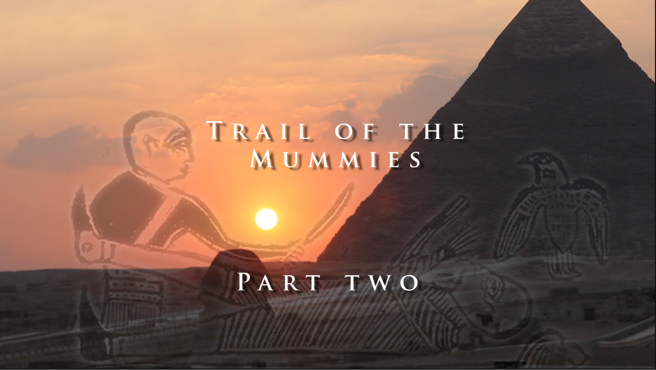 Trail of the Mummies Part 2
